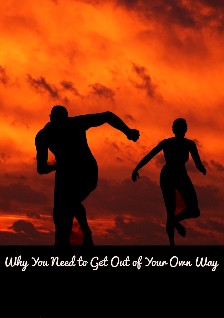 Why You Need to Get Out of Your Own Way--Well O' Faith