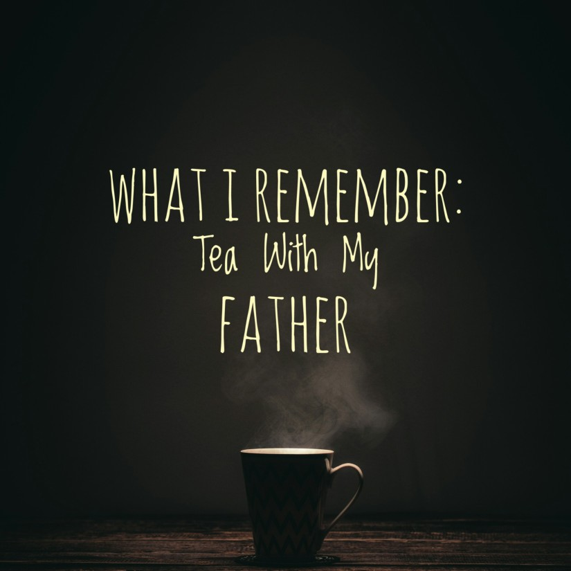 What I Remember: Tea With My Father--Memories are a wonderful thing to hold onto when your loved ones are no longer with you. A nice cup of Irish Breakfast Tea helps me to remember rainy mornings with my dad.