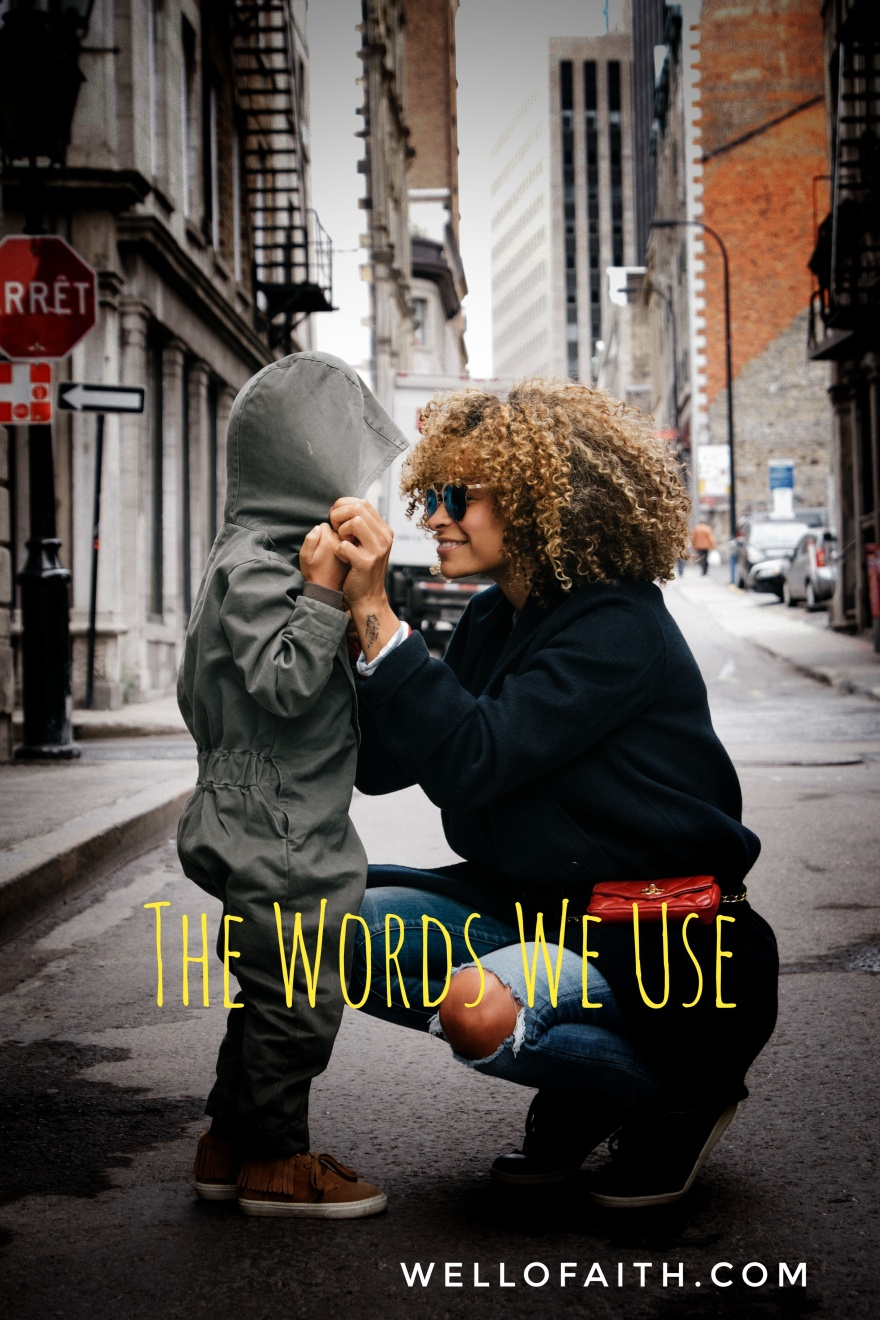 The Words We Use-- wellofaith.com